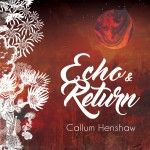 Callum Henshaw Debut CD Echo & Return